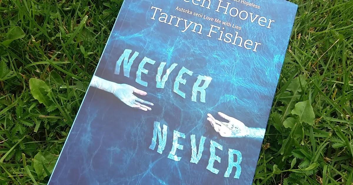 """The Book Hothead: Wolę kochać cię, gdy jesteś na dnie, niż pogardzać tobą, gdy jesteś na szczycie. Recenzja książki """"Never Never"""