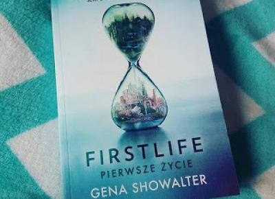 "The Book Hothead: RECENZJA: ""Firstlife. Pierwsze życie"" Gena Showalter"