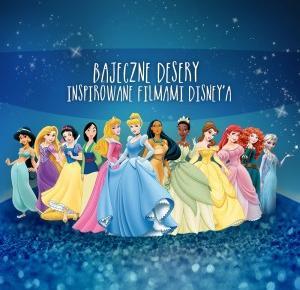 Bajeczne desery inspirowane postaciami z filmów Disney'a