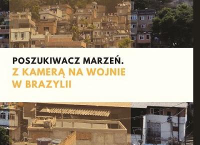 Poszukiwacz marzeń. Z kamerą na wojnie w Brazylii - Wydawnictwo Psychoskok - książki autorzy