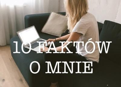 Poznaj 10 faktów o mnie  • Martoszka lifestyle blog | Martoszka