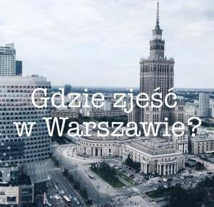 Gdzie zjeść w Warszawie ? • Martoszka lifestyle blog