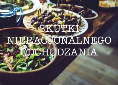 Skutki nieracjonalnego odchudzania • Martoszka lifestyle blog