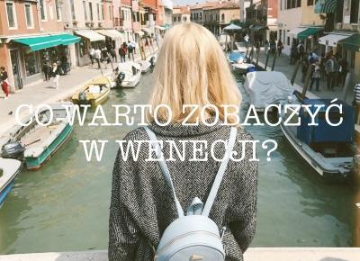 Co warto zobaczyć w Wenecji? • Podróż • Martoszka lifestyle blog | Martoszka
