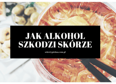 PRZESTAŃ TYLE KUR#A PIĆ!!! CZYLI JAK ALKOHOL WPŁYWA NA SKÓRĘ