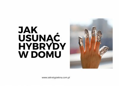 Jak usunąć manicure hybrydowy w domu - krok po kroku!