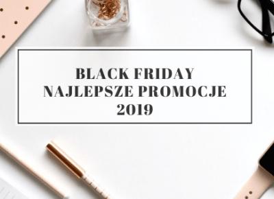 BLACK FRIDAY 2019 - NAJLEPSZE PROMOCJE online |