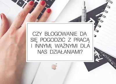 Martielifestyle-blog lajfstajlowy, blog psychologiczny: Czy blogowanie da się pogodzić z pracą i innymi, ważnymi dla nas działaniami?