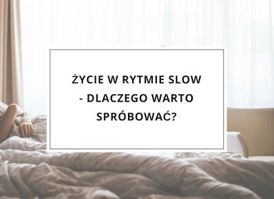 Życie w rytmie slow - dlaczego warto spróbować?