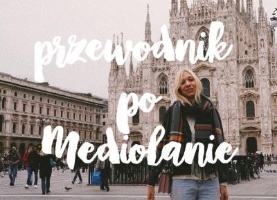 Przewodnik po Mediolanie • Podróże • Martoszka lifestyle blog | Martoszka
