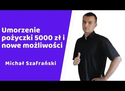 Umorzenie pożyczki 5000 zł bez składania wniosku - Michał Szafrański