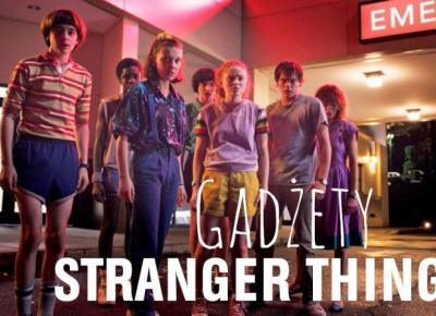 GADŻETY STRANGER THINGS 3!
