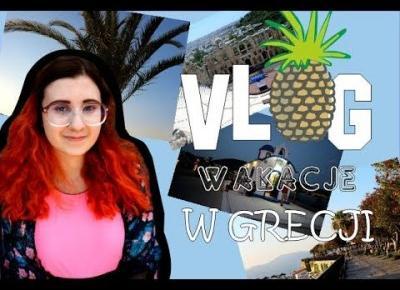 VLOG | Wakacje w Grecji