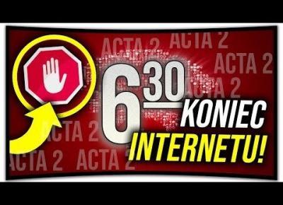 KONIEC INTERNETU?! - ACTA 2 - Czym jest i co nam grozi! *SZOKUJĄCE*