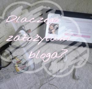 Dlaczego założyłam bloga? Jak sobie wyobrażam dalsze pisanie go?