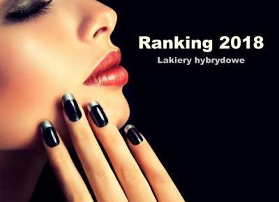 Wasza ulubiona marka lakierów hybrydowych - [podsumowanie 2018]   Inspiracje modowe :: blog modowy - modoweinspiracje.pl