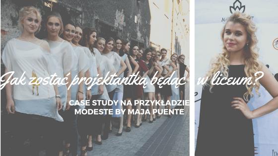 Jak zostać projektantką będąc w liceum? Case study. | Modeste by Maja Puente Modeste