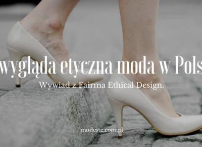 Jak wygląda etyczna moda w Polsce? Wywiad z Fairma Ethical Design. | Modeste by Maja Puente Modeste