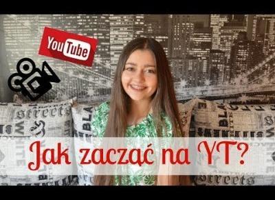 Jak zacząć nagrywać na YT? | MOJA HISTORIA