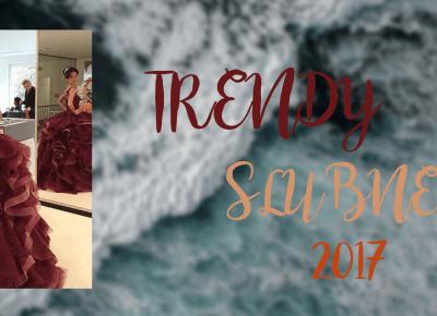 TRENDY ŚLUBNE 2017