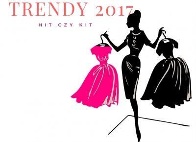 HIT CZY KIT - Modowe Trendy 2017   nasze bedzie jutro