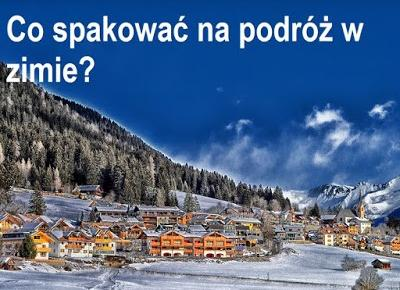 Jak dojadę do ?: Co spakować na wyjazd w środku zimy?