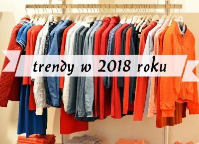 'must have' na rok 2018! Najgorętsze trendy najbliższych sezonów. | Neoabiturientka