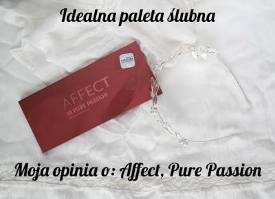 Idealna paleta ślubna | Moja opinia o: Affect, Pure Passion