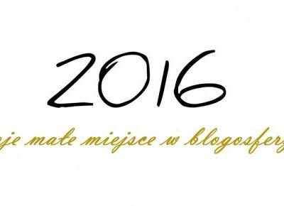 2016 | moje małe miejsce w blogosferze