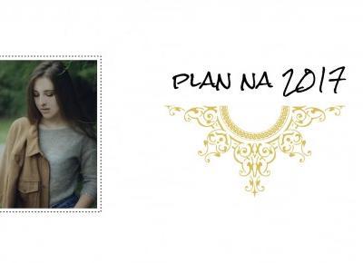 Plan na 2017 | postanowienia noworoczne