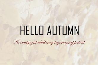 HELLO AUTUMN | Kosmetyczni ulubieńcy tegorocznej jesieni