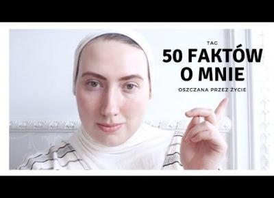 50 FAKTÓW O MNIE | OSZCZANA PRZEZ ŻYCIE