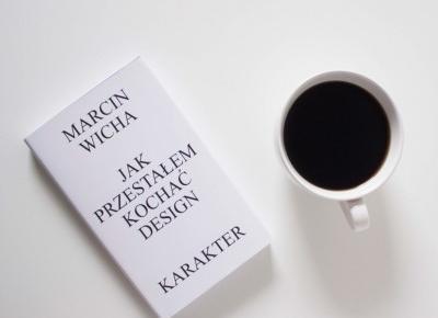 Jak przestałem kochać design - Marcin Wicha - recenzja | pani designer