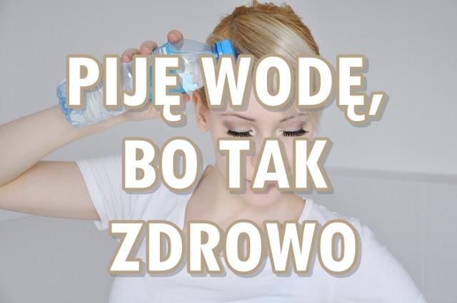 Paulina Bagińska: Piję wodę, bo tak zdrowo
