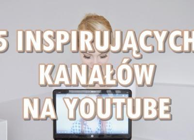Paulina Bagińska: 5 inspirujących kanałów na YouTube