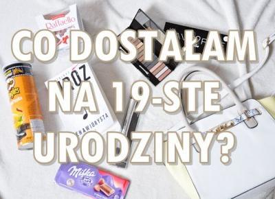 Paulina Bagińska: Co dostałam na 19-ste urodziny?