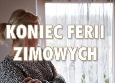Paulina Bagińska: Koniec ferii zimowych...