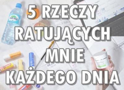Paulina Bagińska: 5 rzeczy ratujących mnie każdego dnia