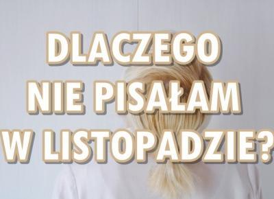 Paulina Bagińska: Dlaczego nie pisałam w listopadzie?