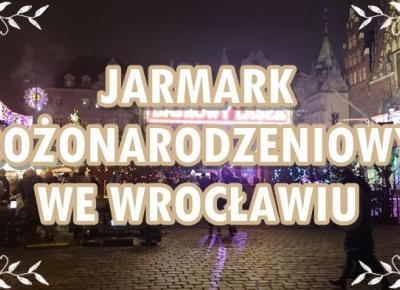 Paulina Bagińska: Jarmark Bożonarodzeniowy we Wrocławiu!