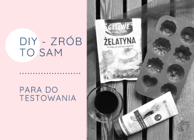 Para do testowania: DIY - ZRÓB TO SAM (Żelki do kąpieli)