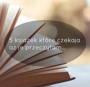 5 książek, które chce przeczytać