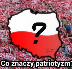Lifestyle By Patryk Witczuk: Czym jest patriotyzm?