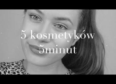 MAKIJAŻ: 5 kosmetyków w 5 minut