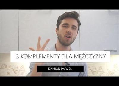 3 Najlepsze Komplementy dla Mężczyzny | Damian Parcel