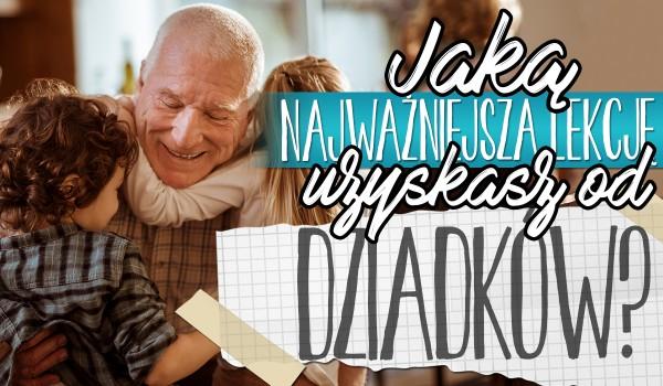 Jaką najważniejszą lekcję uzyskasz od dziadków?