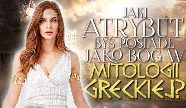 Jaki atrybut byś posiadł, jako Bóg w mitologi greckiej?