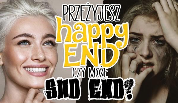 Przeżyjesz Happy End, czy może Sad End?