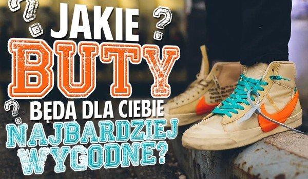 Jakie buty będą dla Ciebie najwygodniejsze?
