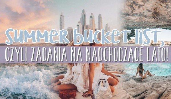 Summer bucket list, czyli zadania na nadchodzące lato!
